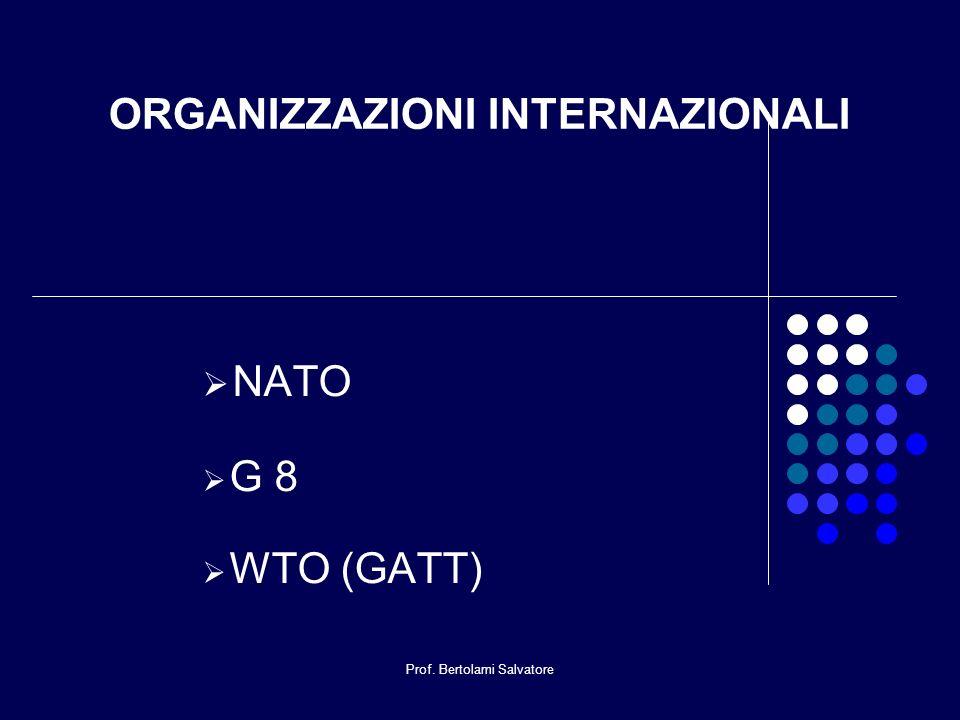 Prof. Bertolami Salvatore ORGANIZZAZIONI INTERNAZIONALI NATO G 8 WTO (GATT)