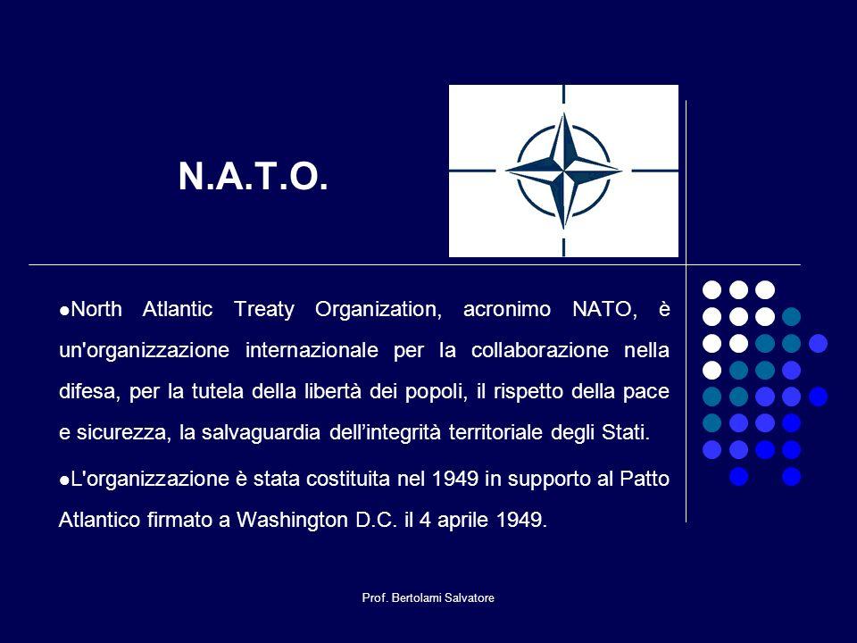 Prof. Bertolami Salvatore N.A.T.O. North Atlantic Treaty Organization, acronimo NATO, è un'organizzazione internazionale per la collaborazione nella d