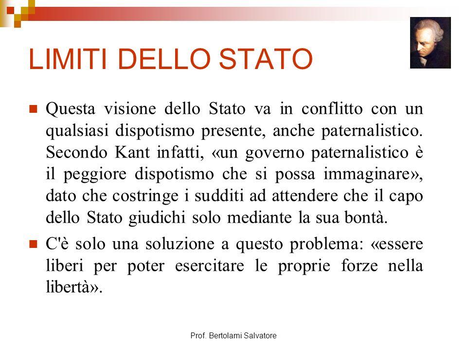 Prof. Bertolami Salvatore LIMITI DELLO STATO Questa visione dello Stato va in conflitto con un qualsiasi dispotismo presente, anche paternalistico. Se
