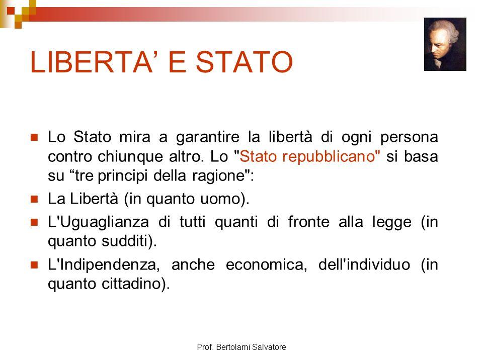 Prof. Bertolami Salvatore LIBERTA E STATO Lo Stato mira a garantire la libertà di ogni persona contro chiunque altro. Lo