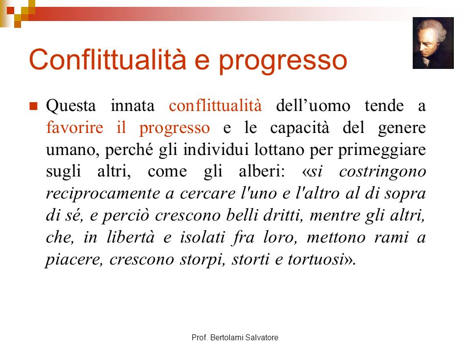 Prof. Bertolami Salvatore Conflittualità e progresso Questa innata conflittualità delluomo tende a favorire il progresso e le capacità del genere uman