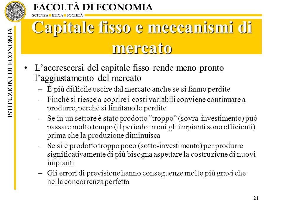 FACOLTÀ DI ECONOMIA SCIENZA ETICA SOCIETÀ ISTITUZIONI DI ECONOMIA 21 Capitale fisso e meccanismi di mercato Laccrescersi del capitale fisso rende meno
