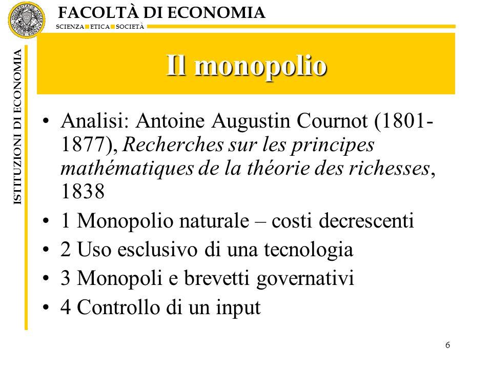 FACOLTÀ DI ECONOMIA SCIENZA ETICA SOCIETÀ ISTITUZIONI DI ECONOMIA 6 Il monopolio Analisi: Antoine Augustin Cournot (1801- 1877), Recherches sur les pr
