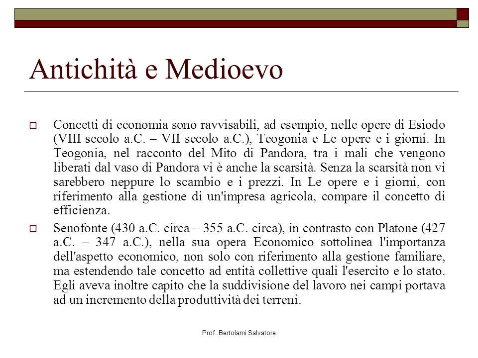 Prof. Bertolami Salvatore Antichità e Medioevo Concetti di economia sono ravvisabili, ad esempio, nelle opere di Esiodo (VIII secolo a.C. – VII secolo