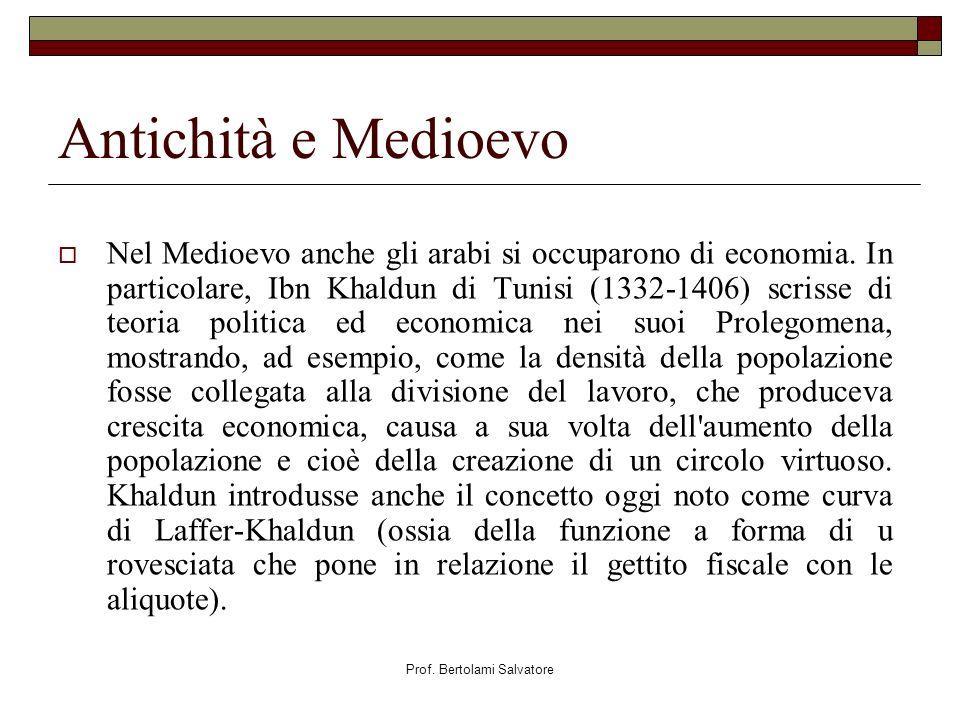 Prof. Bertolami Salvatore Antichità e Medioevo Nel Medioevo anche gli arabi si occuparono di economia. In particolare, Ibn Khaldun di Tunisi (1332-140