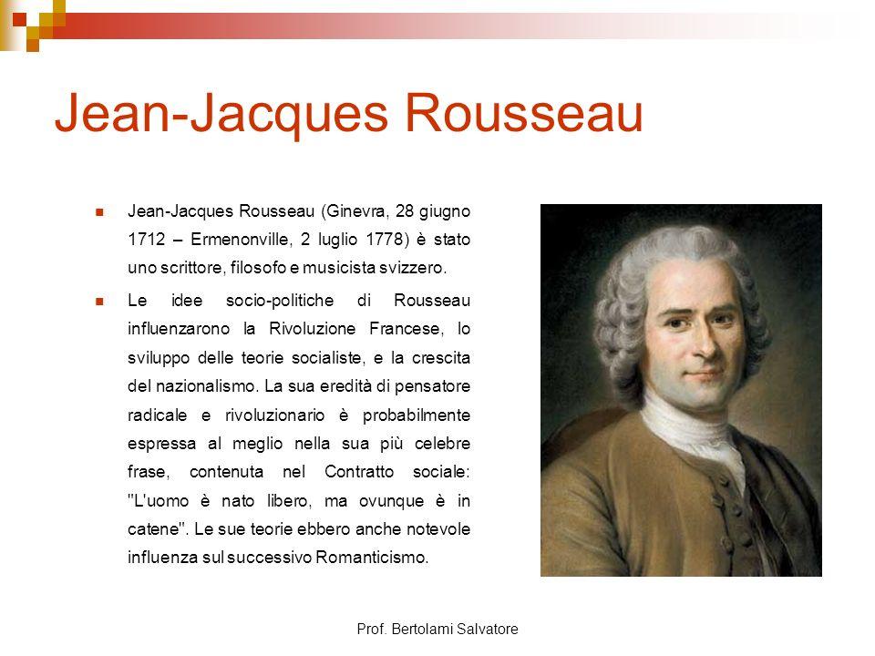 Prof. Bertolami Salvatore Jean-Jacques Rousseau Jean-Jacques Rousseau (Ginevra, 28 giugno 1712 – Ermenonville, 2 luglio 1778) è stato uno scrittore, f