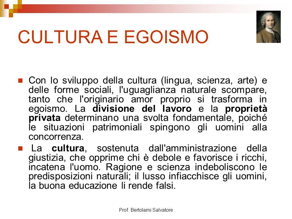 Prof. Bertolami Salvatore CULTURA E EGOISMO Con lo sviluppo della cultura (lingua, scienza, arte) e delle forme sociali, l'uguaglianza naturale scompa