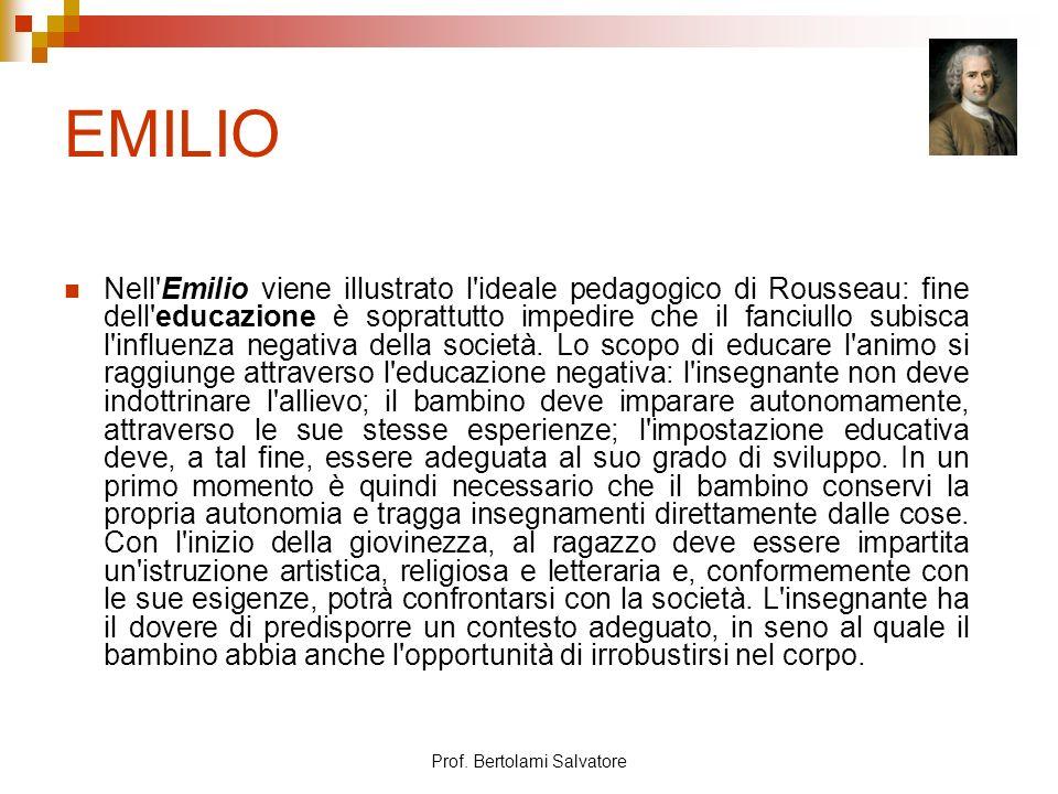 Prof. Bertolami Salvatore EMILIO Nell'Emilio viene illustrato l'ideale pedagogico di Rousseau: fine dell'educazione è soprattutto impedire che il fanc