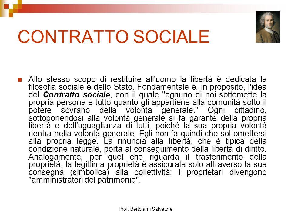 Prof. Bertolami Salvatore CONTRATTO SOCIALE Allo stesso scopo di restituire all'uomo la libertà è dedicata la filosofia sociale e dello Stato. Fondame