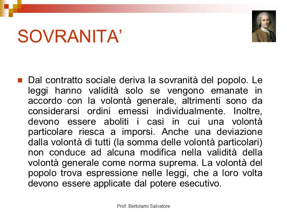 Prof. Bertolami Salvatore SOVRANITA Dal contratto sociale deriva la sovranità del popolo. Le leggi hanno validità solo se vengono emanate in accordo c