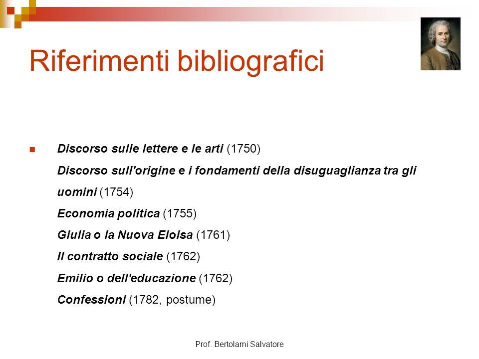 Prof. Bertolami Salvatore Riferimenti bibliografici Discorso sulle lettere e le arti (1750) Discorso sull'origine e i fondamenti della disuguaglianza