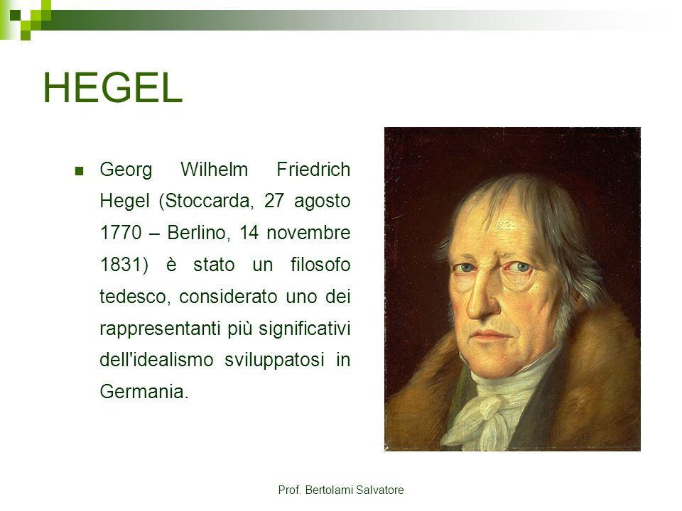 Prof. Bertolami Salvatore HEGEL Georg Wilhelm Friedrich Hegel (Stoccarda, 27 agosto 1770 – Berlino, 14 novembre 1831) è stato un filosofo tedesco, con