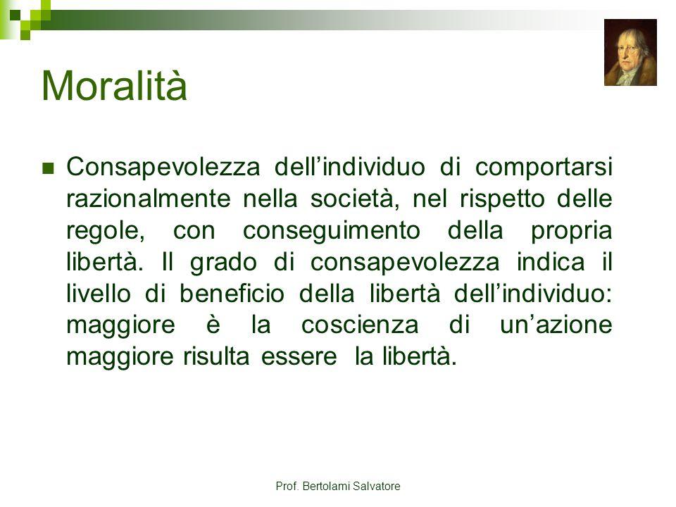 Prof. Bertolami Salvatore Moralità Consapevolezza dellindividuo di comportarsi razionalmente nella società, nel rispetto delle regole, con conseguimen
