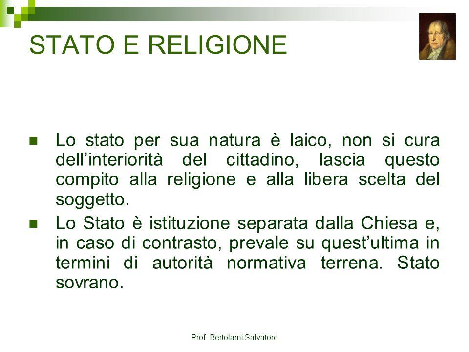 Prof. Bertolami Salvatore STATO E RELIGIONE Lo stato per sua natura è laico, non si cura dellinteriorità del cittadino, lascia questo compito alla rel