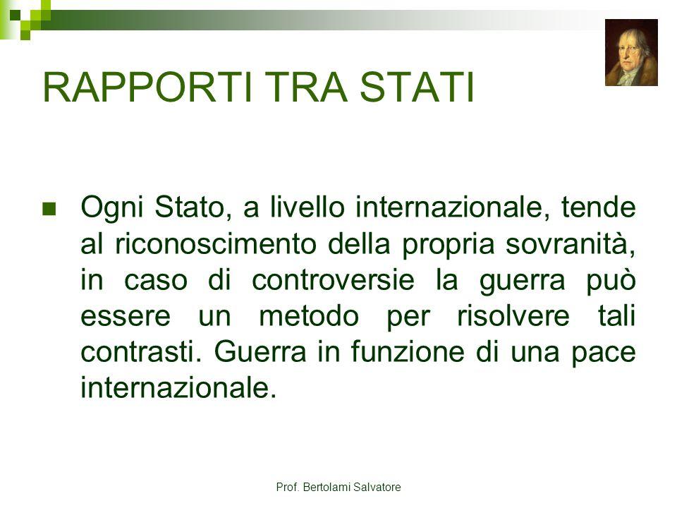 Prof. Bertolami Salvatore RAPPORTI TRA STATI Ogni Stato, a livello internazionale, tende al riconoscimento della propria sovranità, in caso di controv