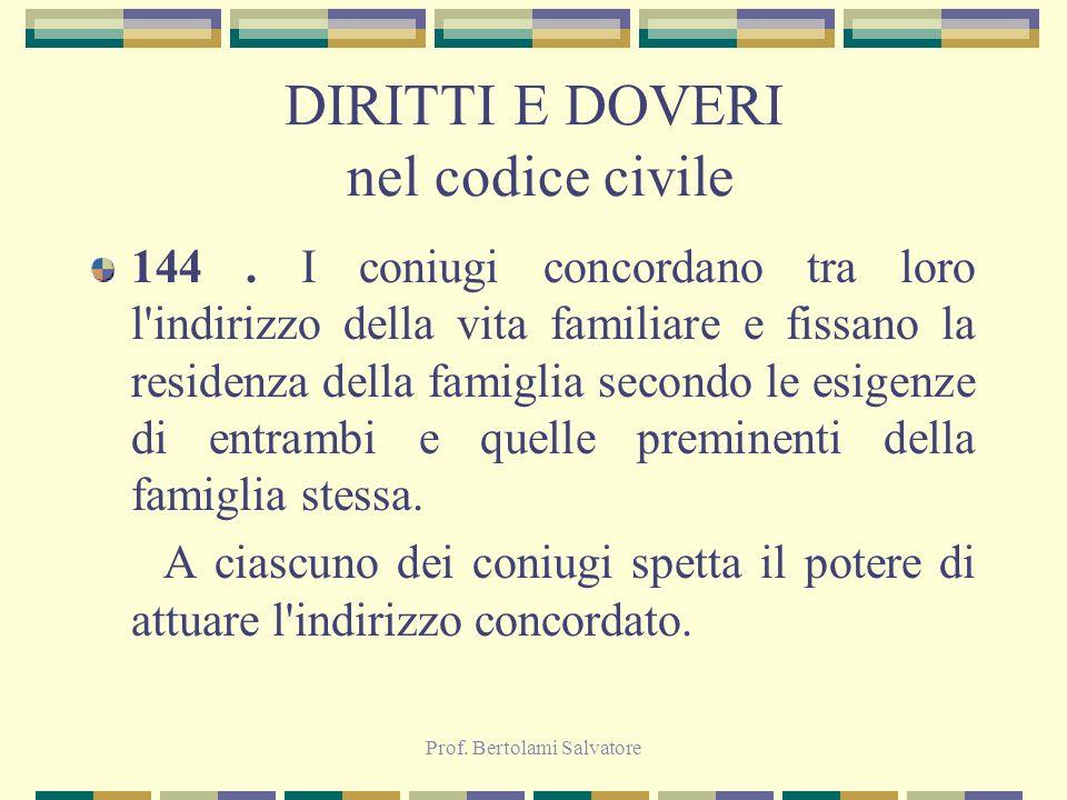 Prof. Bertolami Salvatore DIRITTI E DOVERI nel codice civile 144. I coniugi concordano tra loro l'indirizzo della vita familiare e fissano la residenz