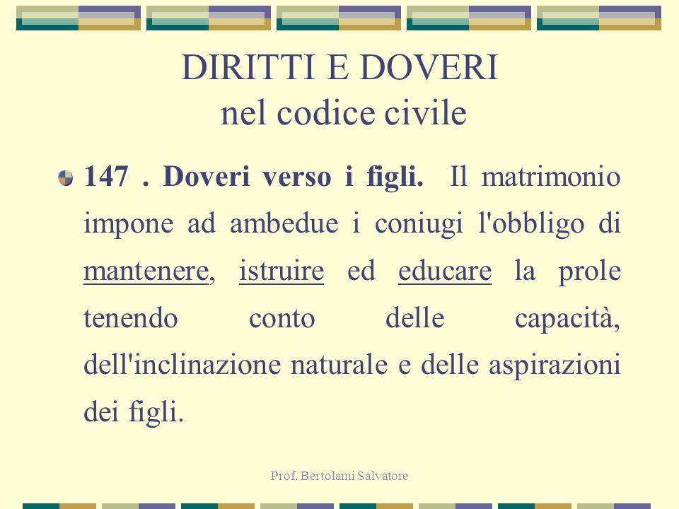 Prof. Bertolami Salvatore DIRITTI E DOVERI nel codice civile 147. Doveri verso i figli. Il matrimonio impone ad ambedue i coniugi l'obbligo di mantene