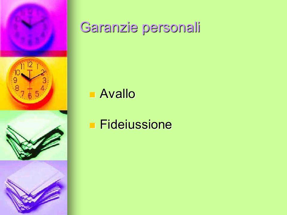 Garanzie personali Avallo Avallo Fideiussione Fideiussione