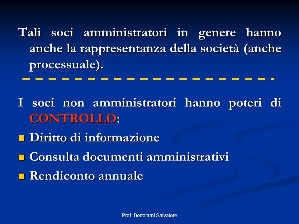 Prof. Bertolami Salvatore Tali soci amministratori in genere hanno anche la rappresentanza della società (anche processuale). I soci non amministrator