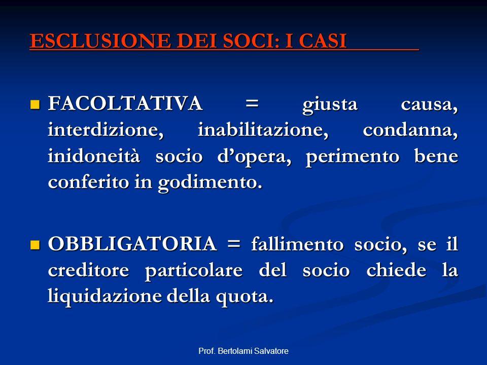 Prof. Bertolami Salvatore ESCLUSIONE DEI SOCI: I CASI FACOLTATIVA = giusta causa, interdizione, inabilitazione, condanna, inidoneità socio dopera, per