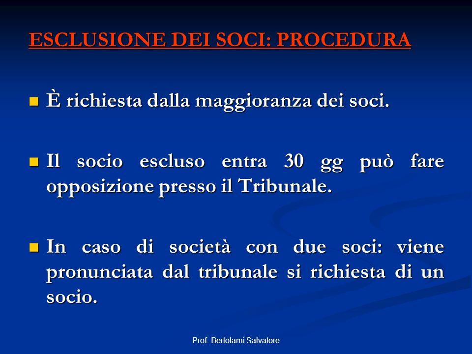 Prof. Bertolami Salvatore ESCLUSIONE DEI SOCI: PROCEDURA È richiesta dalla maggioranza dei soci. È richiesta dalla maggioranza dei soci. Il socio escl