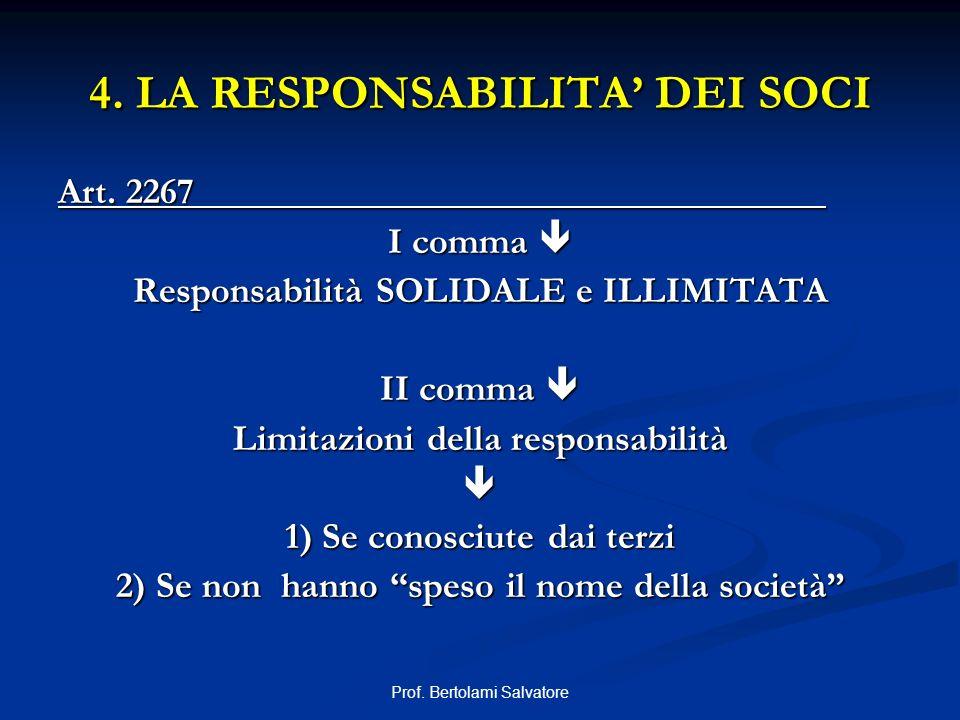 Prof. Bertolami Salvatore 4. LA RESPONSABILITA DEI SOCI Art. 2267 I comma I comma Responsabilità SOLIDALE e ILLIMITATA II comma II comma Limitazioni d