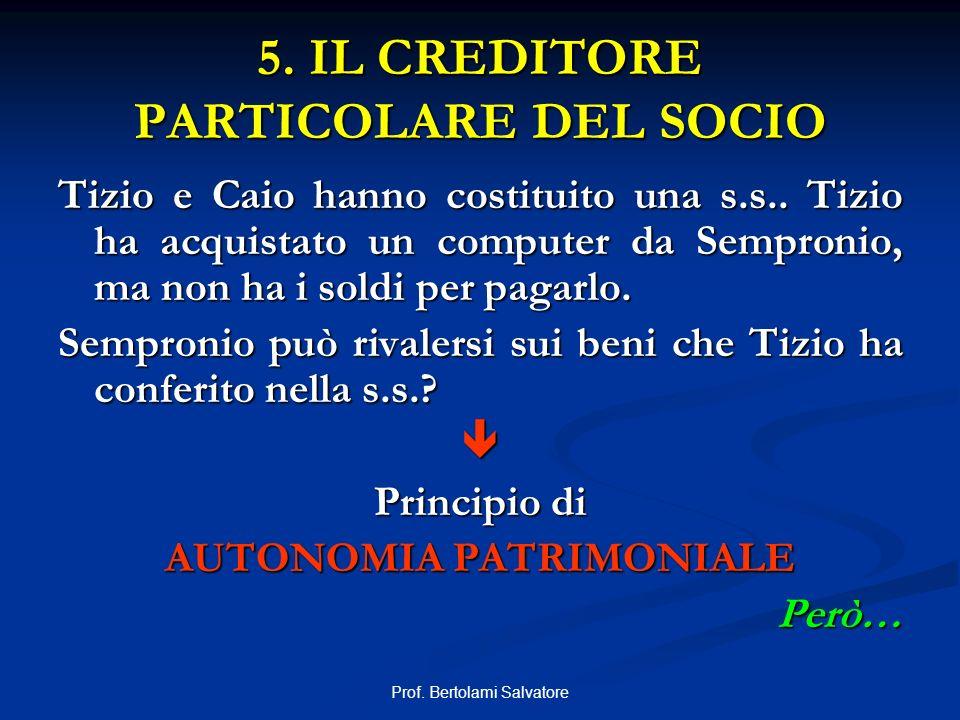 Prof. Bertolami Salvatore 5. IL CREDITORE PARTICOLARE DEL SOCIO Tizio e Caio hanno costituito una s.s.. Tizio ha acquistato un computer da Sempronio,
