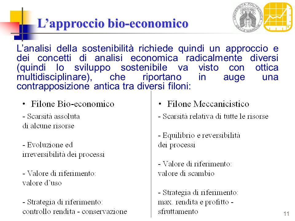 11 Lapproccio bio-economico Lanalisi della sostenibilità richiede quindi un approccio e dei concetti di analisi economica radicalmente diversi (quindi