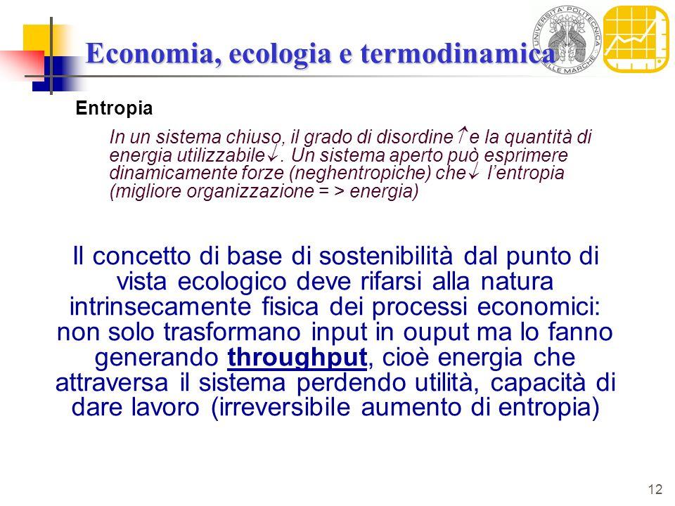 12 Economia, ecologia e termodinamica Entropia In un sistema chiuso, il grado di disordine e la quantità di energia utilizzabile. Un sistema aperto pu
