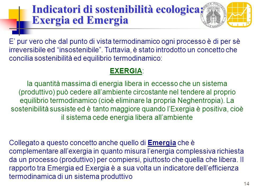 14 Indicatori di sostenibilità ecologica: Exergia ed Emergia E pur vero che dal punto di vista termodinamico ogni processo è di per sè irreversibile ed insostenibile.