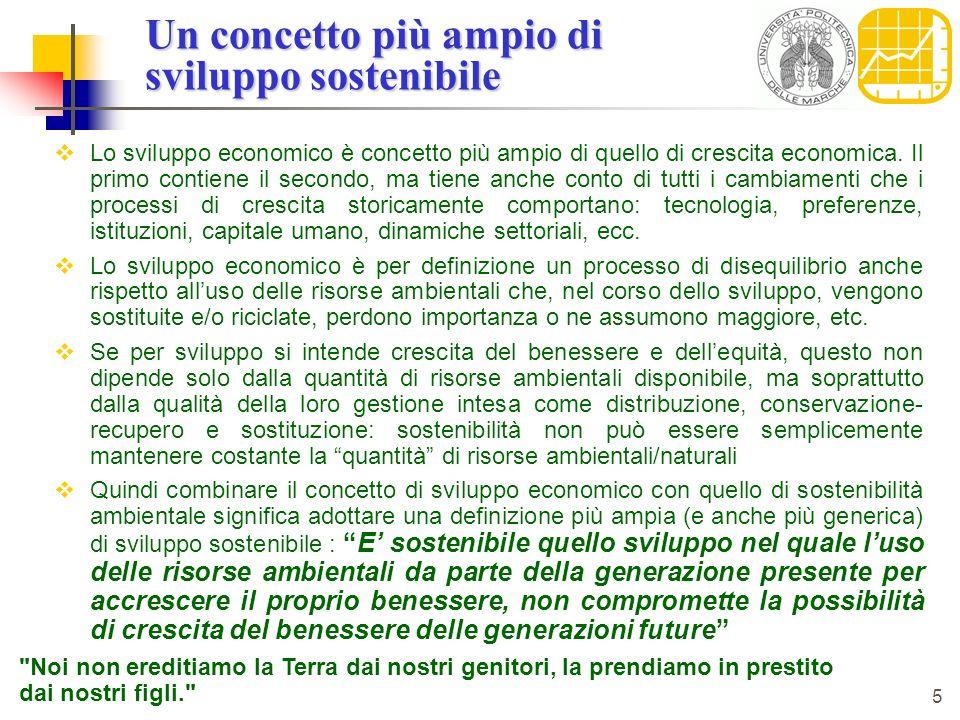 5 Un concetto più ampio di sviluppo sostenibile Lo sviluppo economico è concetto più ampio di quello di crescita economica. Il primo contiene il secon