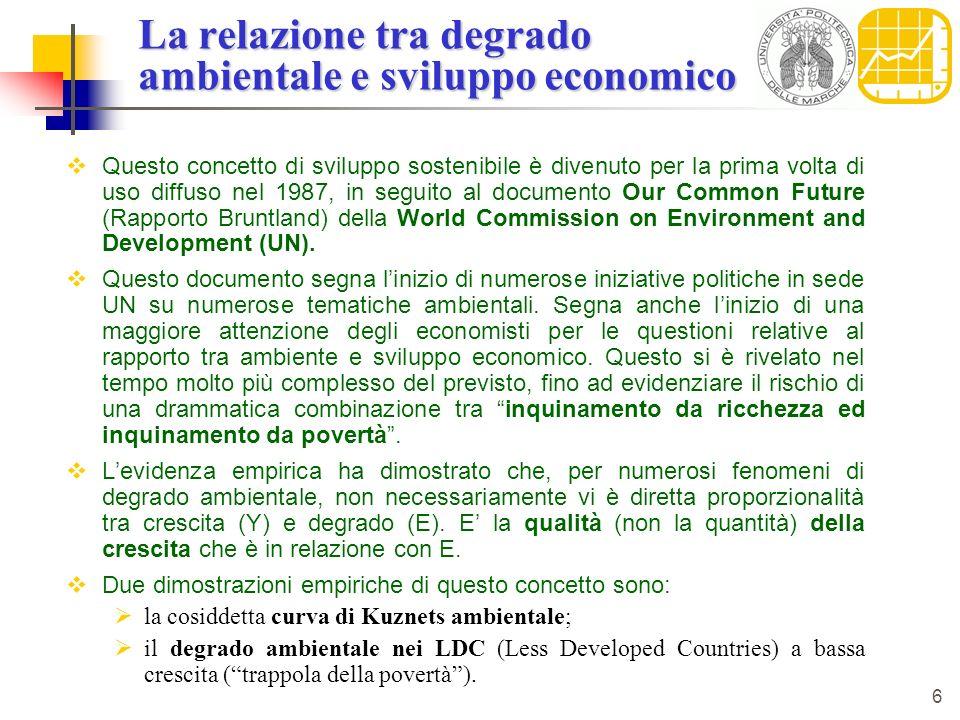 6 La relazione tra degrado ambientale e sviluppo economico Questo concetto di sviluppo sostenibile è divenuto per la prima volta di uso diffuso nel 1987, in seguito al documento Our Common Future (Rapporto Bruntland) della World Commission on Environment and Development (UN).