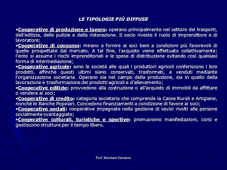 Prof. Bertolami Salvatore LE TIPOLOGIE PIÙ DIFFUSE Cooperative di produzione e lavoro: operano principalmente nel settore dei trasporti, delledilizia,
