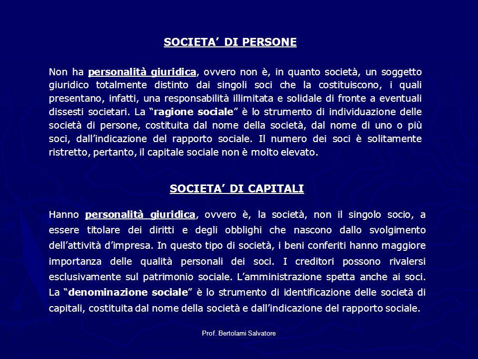 Prof. Bertolami Salvatore SOCIETA DI PERSONE Non ha personalità giuridica, ovvero non è, in quanto società, un soggetto giuridico totalmente distinto