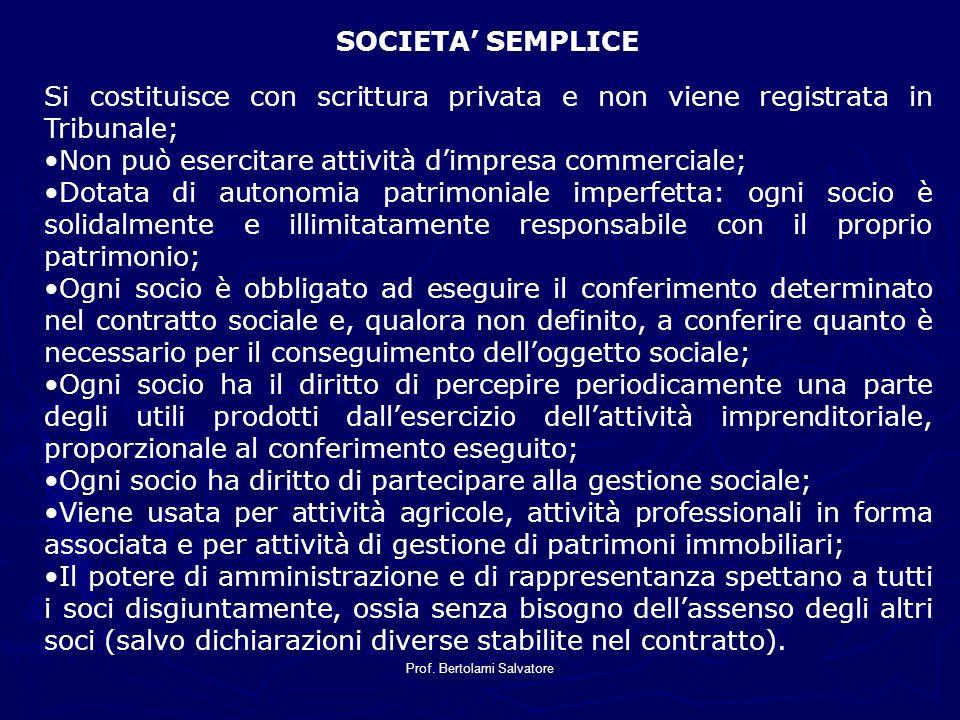 Prof. Bertolami Salvatore SOCIETA SEMPLICE Si costituisce con scrittura privata e non viene registrata in Tribunale; Non può esercitare attività dimpr