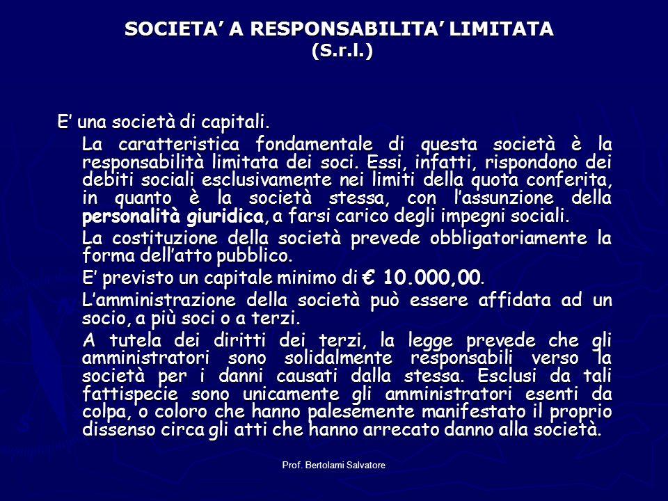 Prof. Bertolami Salvatore SOCIETA A RESPONSABILITA LIMITATA (S.r.l.) E una società di capitali. La caratteristica fondamentale di questa società è la