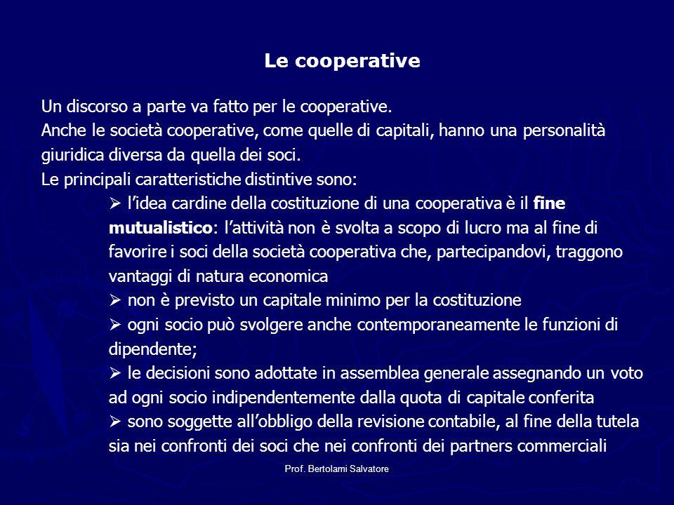 Prof. Bertolami Salvatore Le cooperative Un discorso a parte va fatto per le cooperative. Anche le società cooperative, come quelle di capitali, hanno