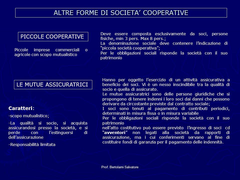 Prof. Bertolami Salvatore ALTRE FORME DI SOCIETA COOPERATIVE PICCOLE COOPERATIVE LE MUTUE ASSICURATRICI Deve essere composta esclusivamente da soci, p