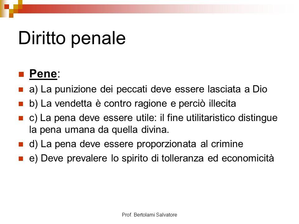 Prof. Bertolami Salvatore Diritto penale Pene: a) La punizione dei peccati deve essere lasciata a Dio b) La vendetta è contro ragione e perciò illecit