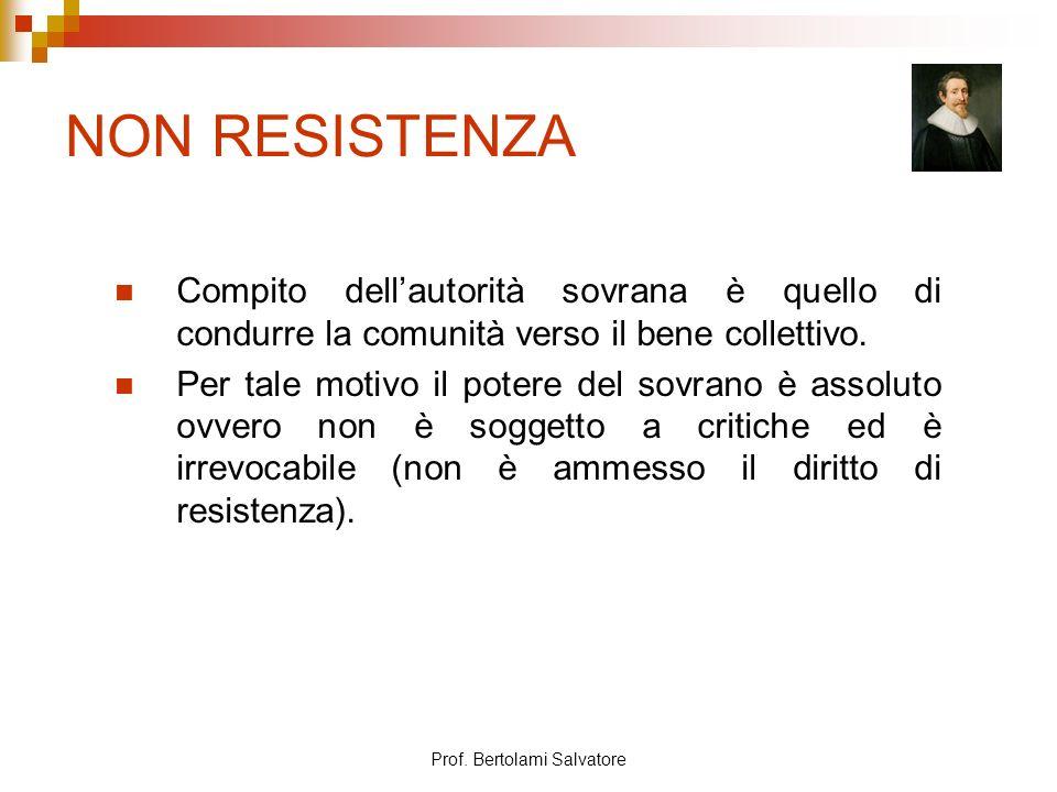 Prof. Bertolami Salvatore NON RESISTENZA Compito dellautorità sovrana è quello di condurre la comunità verso il bene collettivo. Per tale motivo il po