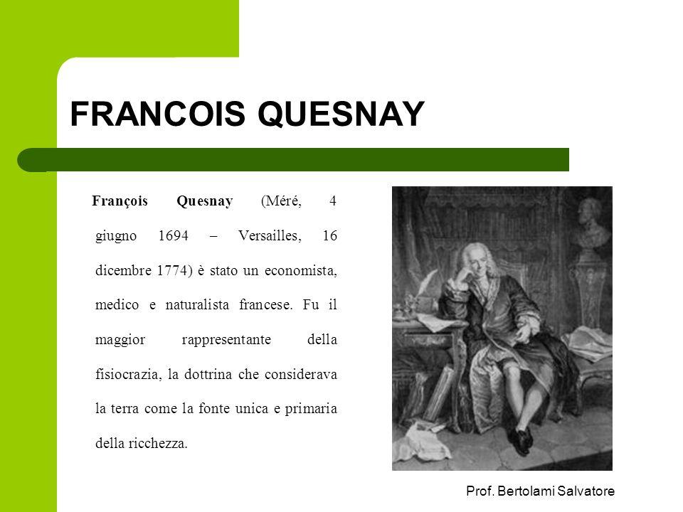 Prof. Bertolami Salvatore FRANCOIS QUESNAY François Quesnay (Méré, 4 giugno 1694 – Versailles, 16 dicembre 1774) è stato un economista, medico e natur