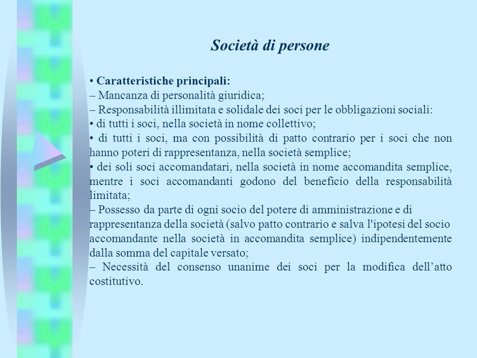 Società di persone Caratteristiche principali: – Mancanza di personalità giuridica; – Responsabilità illimitata e solidale dei soci per le obbligazion
