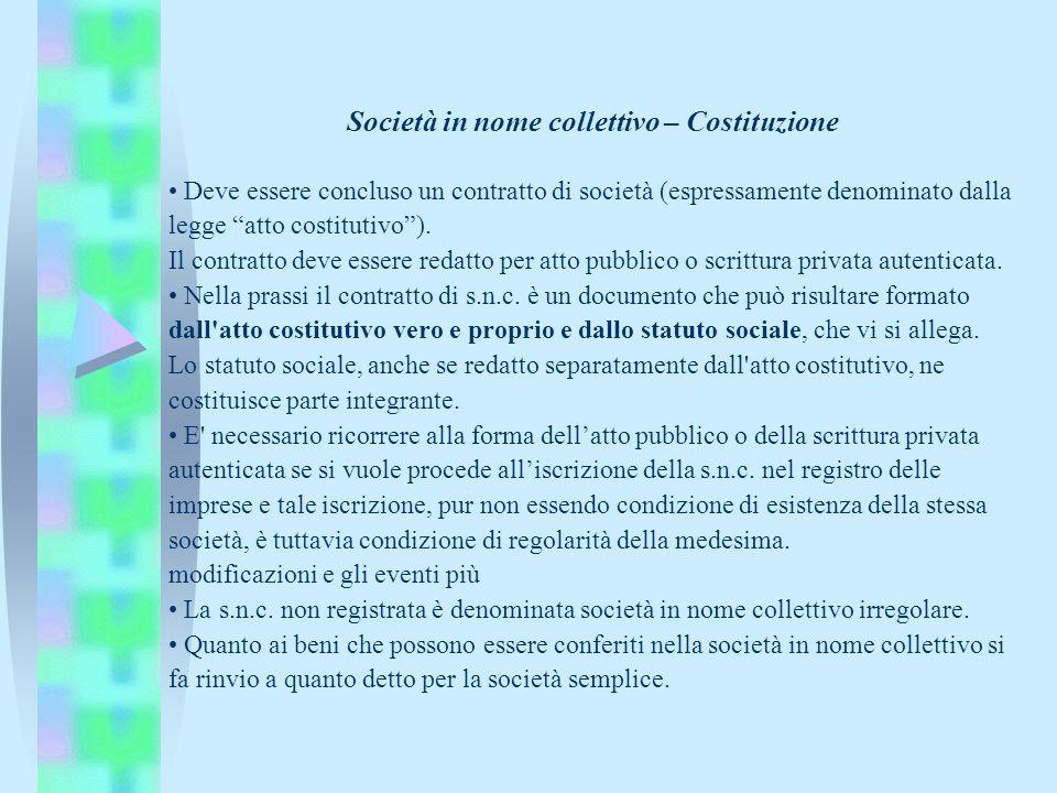Società in nome collettivo – Costituzione Deve essere concluso un contratto di società (espressamente denominato dalla legge atto costitutivo). Il con