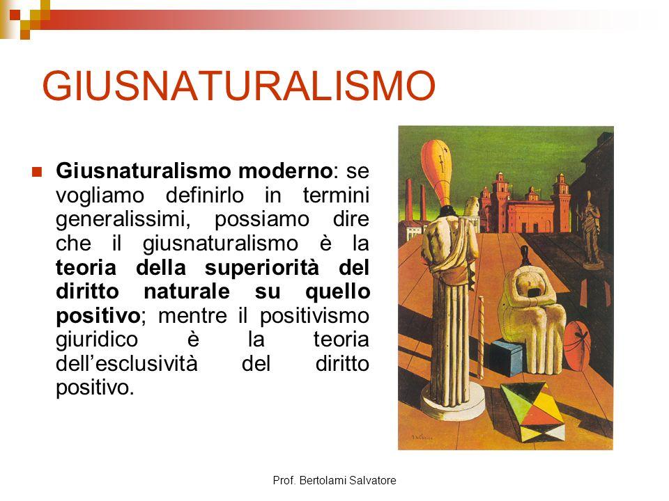 Prof. Bertolami Salvatore GIUSNATURALISMO Giusnaturalismo moderno: se vogliamo definirlo in termini generalissimi, possiamo dire che il giusnaturalism