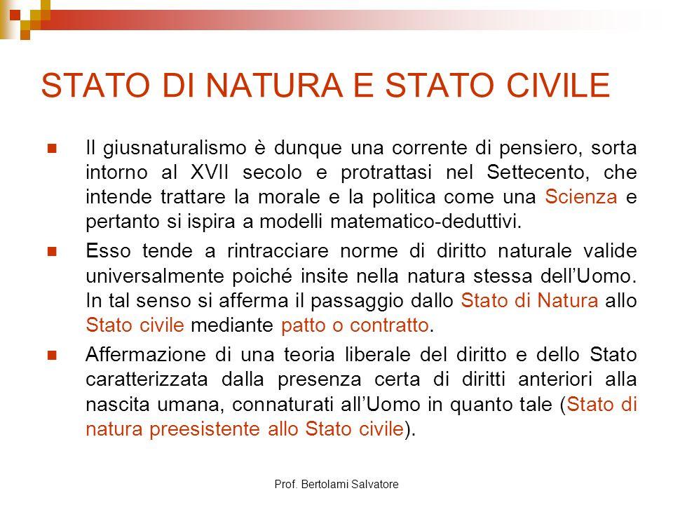 Prof. Bertolami Salvatore STATO DI NATURA E STATO CIVILE Il giusnaturalismo è dunque una corrente di pensiero, sorta intorno al XVII secolo e protratt