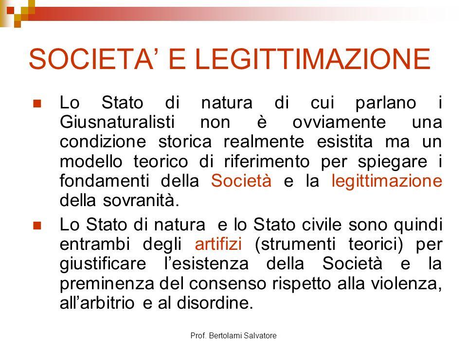 Prof. Bertolami Salvatore SOCIETA E LEGITTIMAZIONE Lo Stato di natura di cui parlano i Giusnaturalisti non è ovviamente una condizione storica realmen