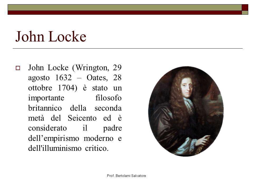 Prof. Bertolami Salvatore John Locke John Locke (Wrington, 29 agosto 1632 – Oates, 28 ottobre 1704) è stato un importante filosofo britannico della se