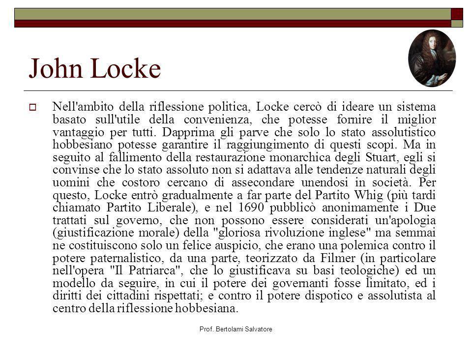 Prof. Bertolami Salvatore John Locke Nell'ambito della riflessione politica, Locke cercò di ideare un sistema basato sull'utile della convenienza, che