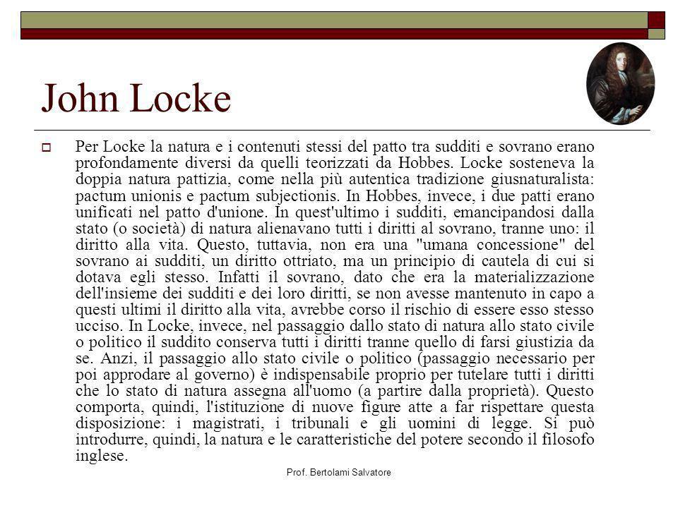 Prof. Bertolami Salvatore John Locke Per Locke la natura e i contenuti stessi del patto tra sudditi e sovrano erano profondamente diversi da quelli te
