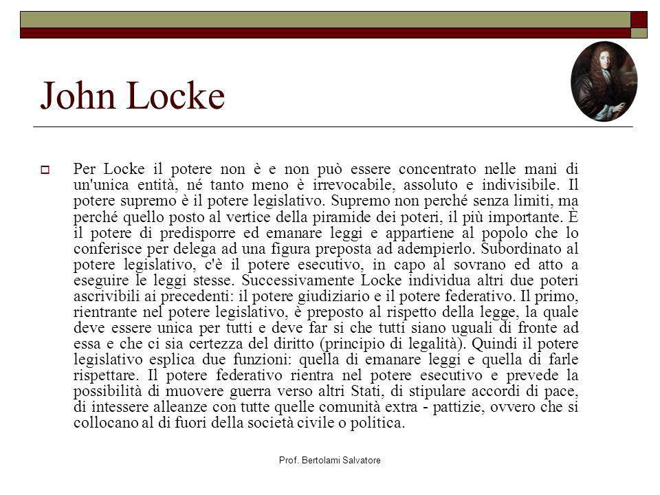 Prof. Bertolami Salvatore John Locke Per Locke il potere non è e non può essere concentrato nelle mani di un'unica entità, né tanto meno è irrevocabil